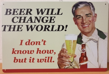 Beer will chance the world metall wall sign