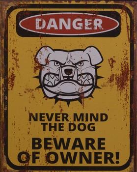 Never mind the dog beware of owner metalen reclamebord