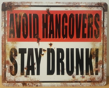 Avoid hangovers stay drunk   25 x 20 cm