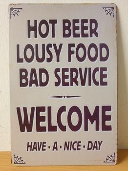 Hot beer lousy food welcome metalen wandbord