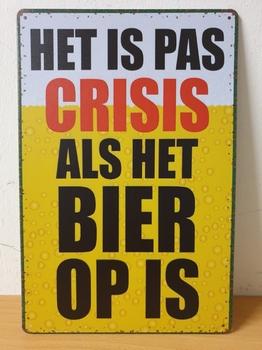 Het is pas crisis als het bier op is metalen wandbord