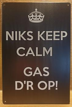 Niks Keep Calm gas der op  Reclamebord metaal