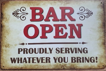 Bar open proudly serving what ever you bring metalen w