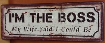I'm the boss my wive said so metalen wandbord  36 x 13cm