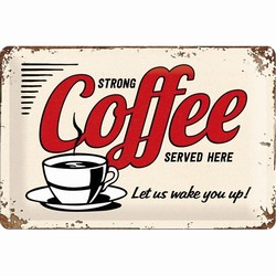 Strong Coffee served here metalen wandbord